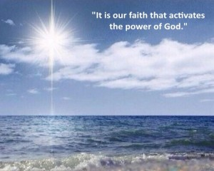 It is our faith that activates the power of God.